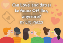 Can Love (and dates) be found Off-line anymore?