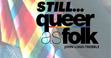 Still Queer As Folk ~ John Lugo-Trebble